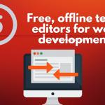 Offline text editors for web development